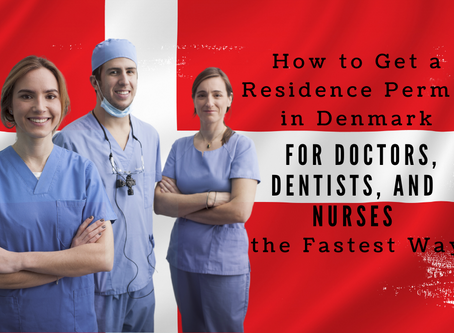 How to Get a Residence Permit in Denmark for Doctors, Dentists, and Nurses the Fastest Way