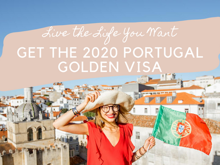 Live the Life You Want, Get the 2020 Portugal Golden Visa