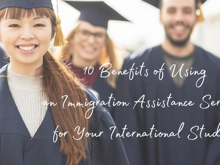 10 Benefits of Using an Immigration Assistance Services for Your International Studies