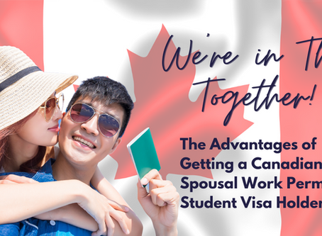 The Advantages of Getting a Canadian Spousal Work Permit for Student Visa Holders