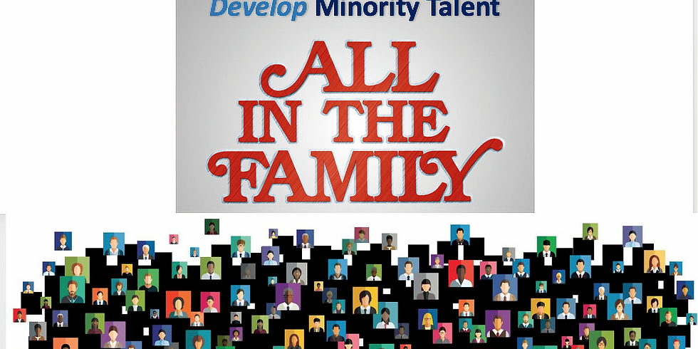 All In The Family: How To Recruit, Retain and Develop Minority Talent
