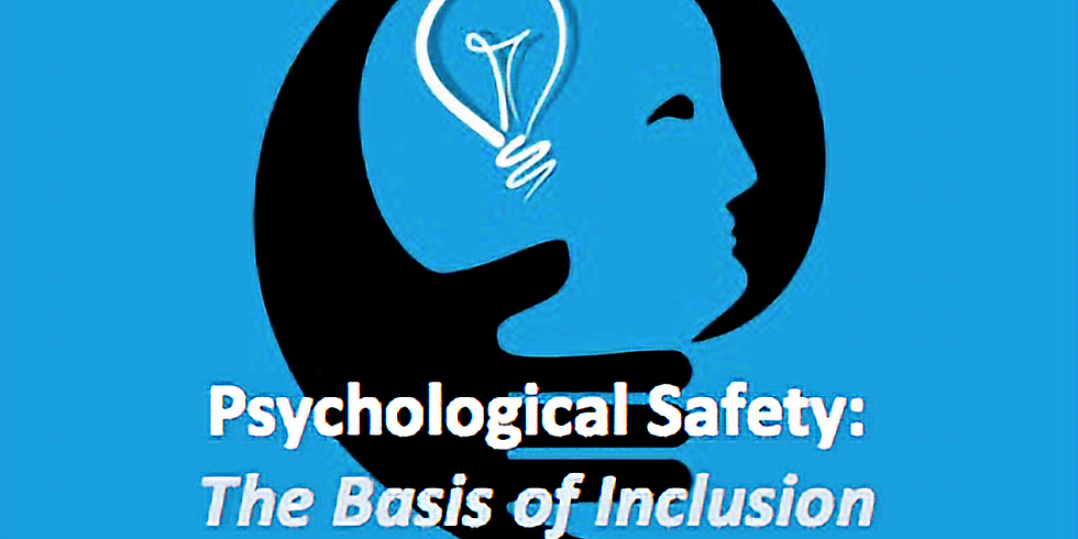 Psychological Safety: The Basis Of Inclusion