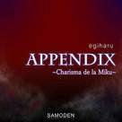 APPENDIX ~Charisma de la Miku~
