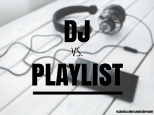 DJ vs. Playlist