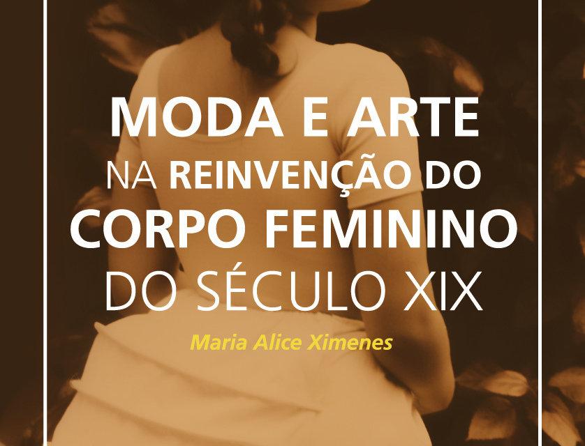 Moda e Arte na Reinvenção do Corpo Feminino do Século XIX - 2ª edição em...
