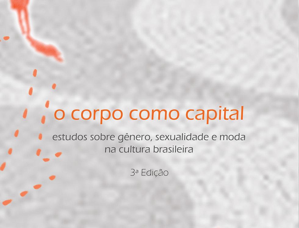 O corpo como capital - estudos sobre gênero, sexualidade e moda na cultura...