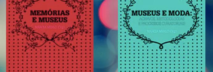 Memórias e Museus +   Museus e Moda:Acervos, metodologia e processos curatoriai