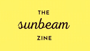 THE SUNBEAM ZINE: BEHIND THE SCENES
