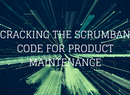 Cracking The SCRUMBAN (Scrum + Kanban) Code For Product Maintenance
