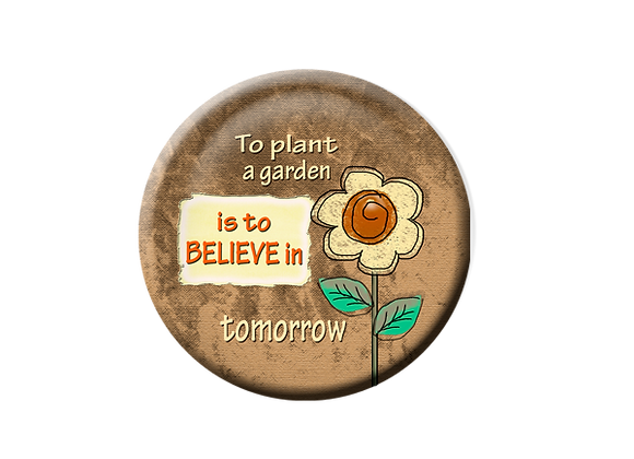 "To Plant a Garden it to Believe in Tomorrow  2.25"" Button Magnet"