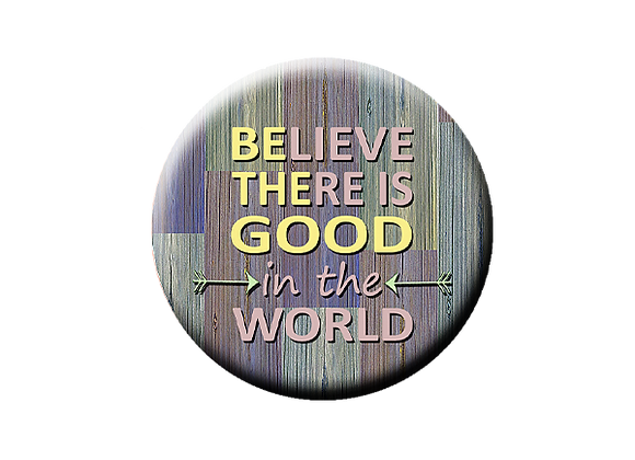 Believe There is Good in the World Badge Reel Topper