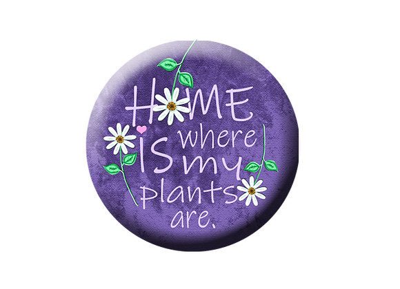 "Home is Where My Plants Are  2.25"" Button Magnet"