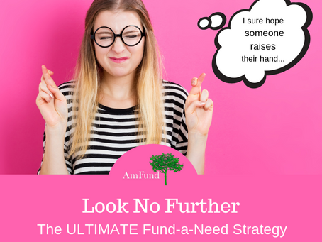 "Look No Further: The ULTIMATE ""Fund-a-Need"" Strategy"