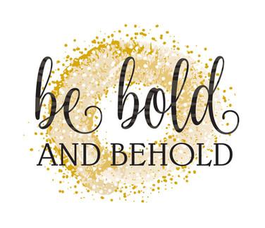 Be Bold & Behold.jpg