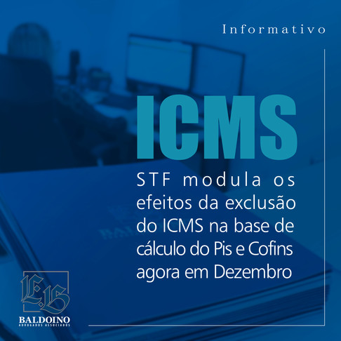 STF modula os efeitos da exclusão do ICMS na base de cálculo do Pis e Cofins agora em Dezembro