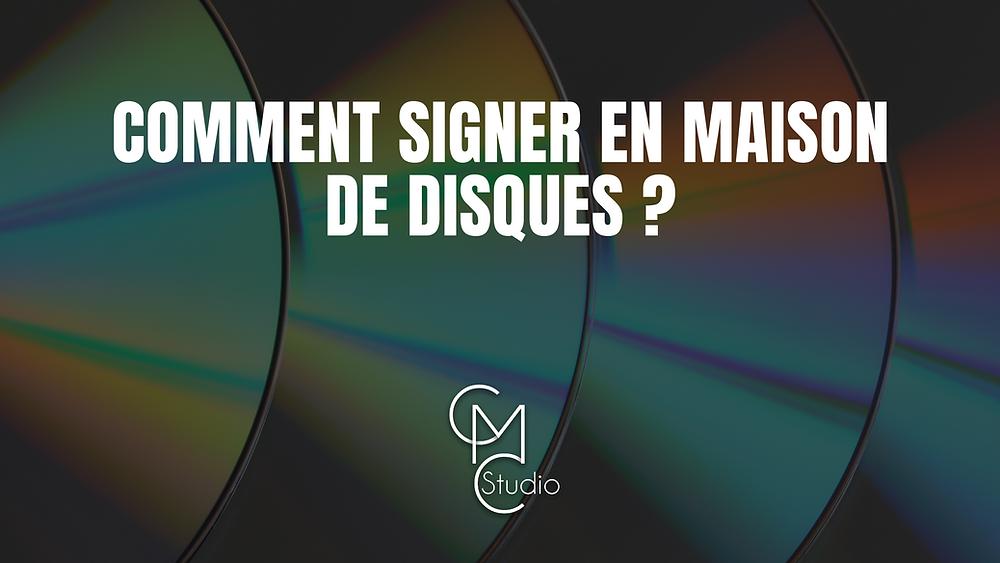 Pourquoi signer en maison de disques et comment faire ?