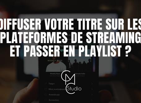 Comment diffuser votre titre sur les plateformes de streaming et passer en playlist ?