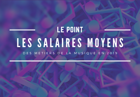 Point sur les salaires moyens des métiers de la Musique en 2019