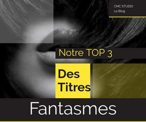 top 3 chanson fantasme sensuelles cmc studio