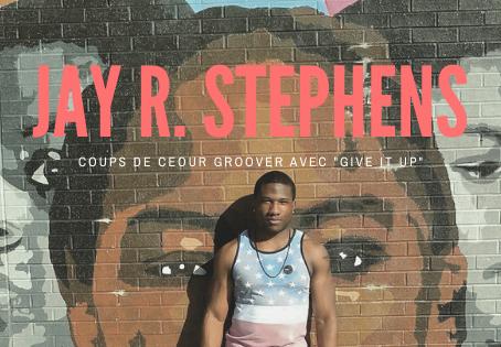 """Coup de coeur Groover : """"Give it up"""", le nouveau titre de Jay R. Stephens !"""