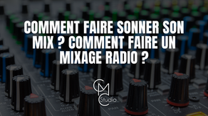 Comment faire sonner son mix ? Comment faire un mixage radio ?