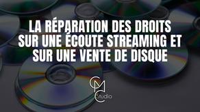 Quelle est la réparation des droits sur une écoute streaming et sur une vente de disque ?
