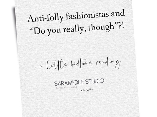 Anti-folly fashionistas and 'Do you really, though?!'...a little bedtime reading