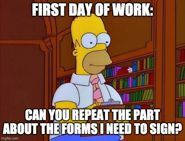 "Tax Forms Homer Simpson: ""First Day Of Work: Can You Repeat The Part About The Forms I Need To Sign?"""