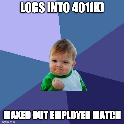 """Success kid meme: """"Logs into 401(k). Maxed out employer match"""""""