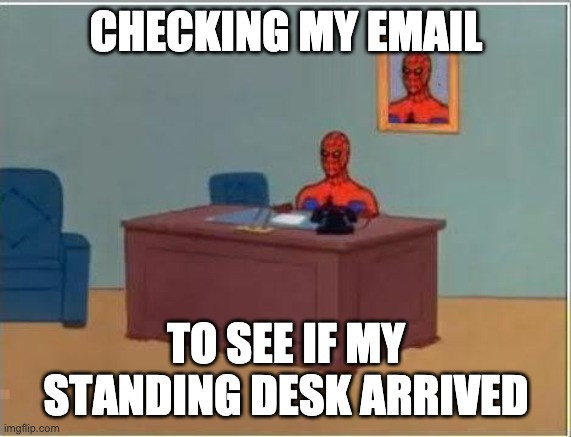 """Spider-man office meme: """"Checking my email to see if my standing desk arrived"""""""