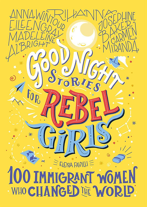 Good Night Stories for Rebel Girls, 100 Immigrant Women Who Changed the World