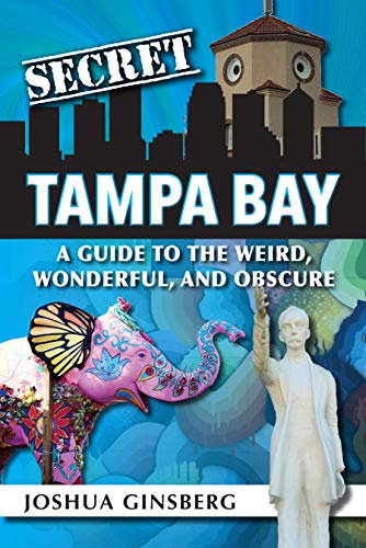 Secret Tampa Bay: A Guide to the Weird, Wonderful, and Obscure