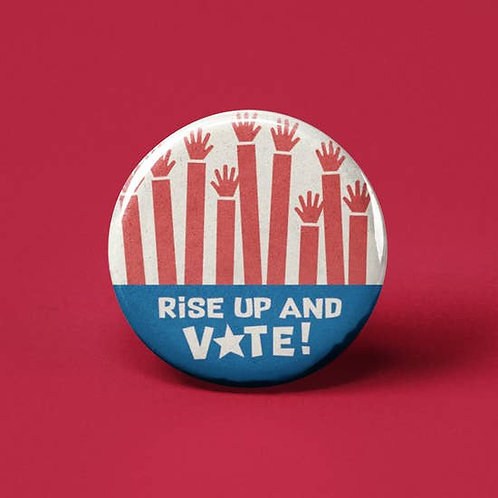 Rise Up & Vote Button Pin