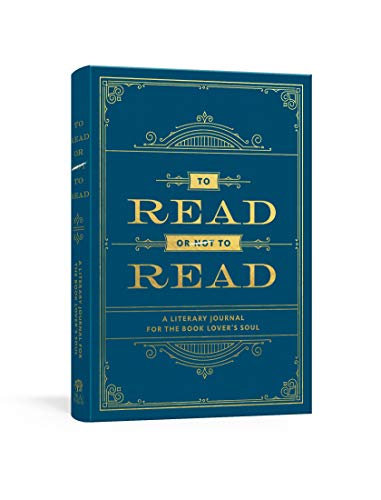 To Read or Not to Read: A Literary Journal for the Book Lover's Soul