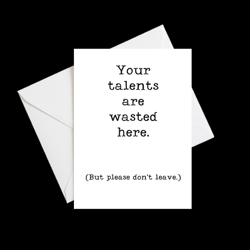 Your talents are wasted here Greeting Card