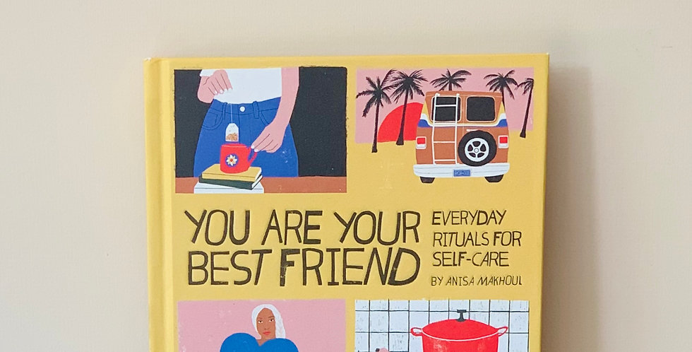 YOU ARE YOUR BEST FRIEND: EVERYDAY RITUALS FOR SELF CARE
