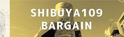 SHIBUYA109BARGAIN