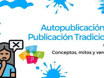 Autopublicación Vs. Publicación Tradicional: Conceptos, mitos y verdades