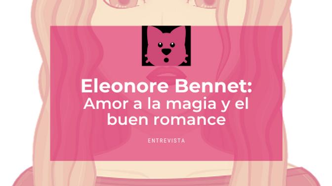 Eleonore Bennet: Amor a la magia y el buen romance
