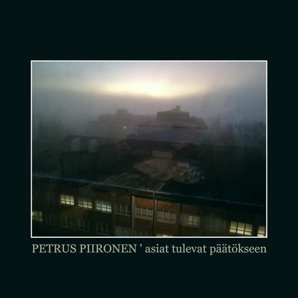 Ulkona nyt: Petrus Piironen - Asiat tulevat päätökseen