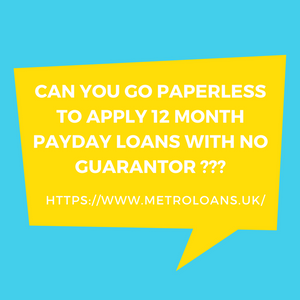 Can someone get 12 Month Payday Loans with No Guarantor and no broker?