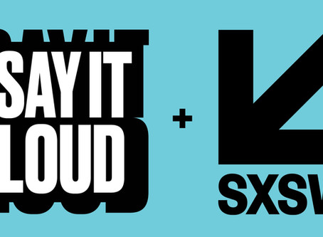 Excited to Share | SAY IT LOUD - SXSW Exhibition