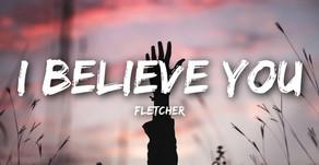 I Believe You - FLETCHER Pop • 2018