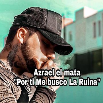 """""""Por Ti Me Busco La Ruina"""" Azrael El Mata (Lanzamiento)"""