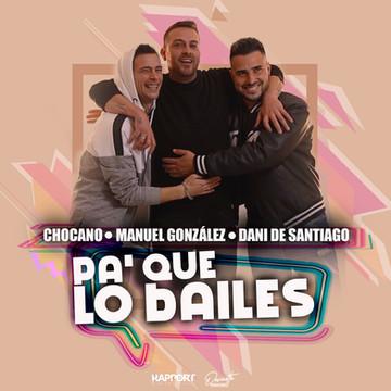 ¨PA´QUE LO BAILES¨ CHOCANO, MANUEL GONZÁLEZ Y DANI DE SANTIAGO (Lanzamiento)