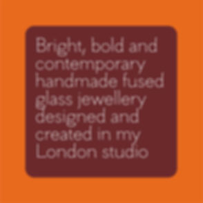 Bright, Bold & Contemporary Fused Glass Jewellery designed and created in my London studio