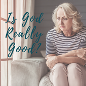 Is God Really Good?