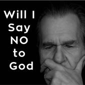 Will I Say NO to God