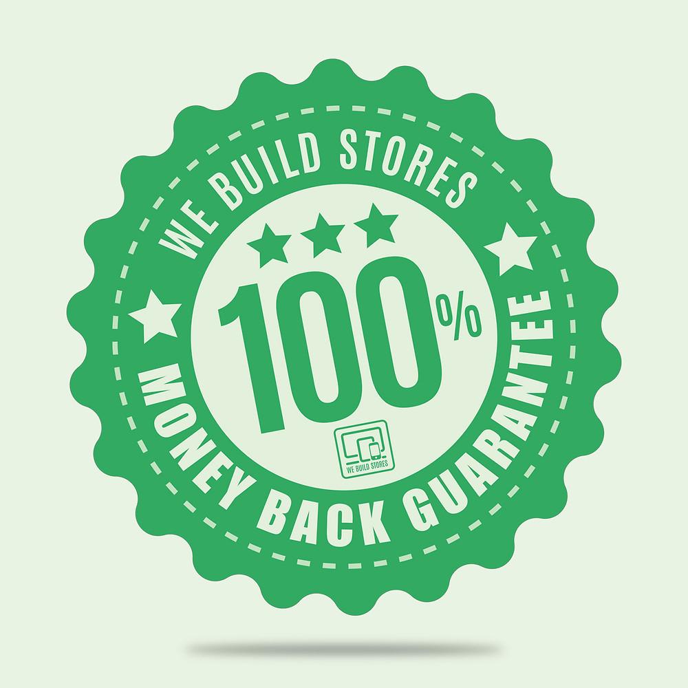 The WeBuildStores 100% Money Back Guarantee!