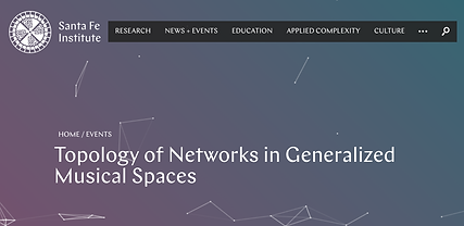Topology of Networks in Generalized Musical Spaces - Santa Fe Institute (Dec. 2019)